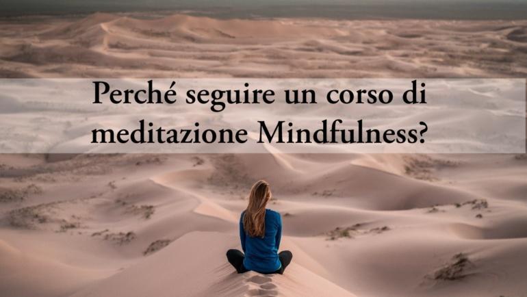 Perché è utile seguire un corso di meditazione di consapevolezza Mindfulness?